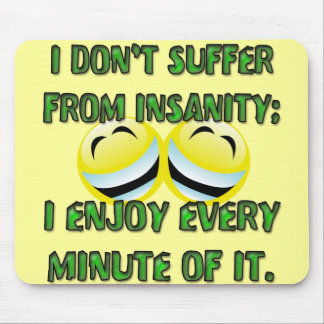 I DON'T SUFFER FROM INSANITY MOUSE PAD