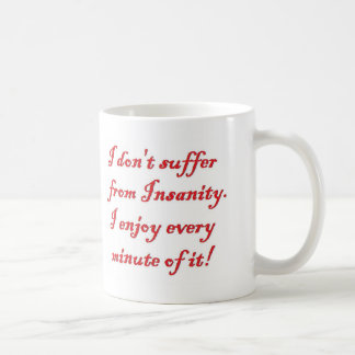 I don't suffer from insanity mugs