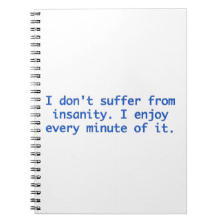 I don't suffer from insanity. notebook