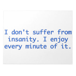 I don't suffer from insanity. notepad
