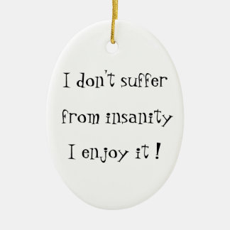 I don't suffer from insanity-oval ornament ceramic oval ornament