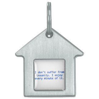 I don't suffer from insanity. pet name tag