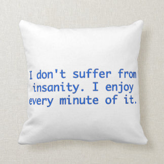 I don't suffer from insanity. throw pillow