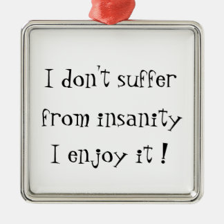 I don't suffer from insanity-prem square ornament