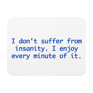 I don't suffer from insanity. rectangle magnets