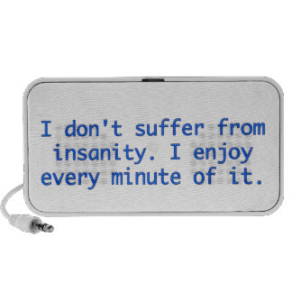 I don't suffer from insanity. travel speakers