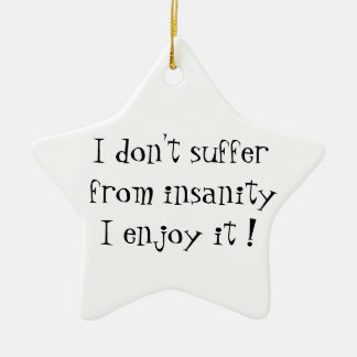 I don't suffer from insanity-star ornament