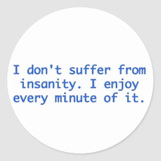 I don't suffer from insanity. sticker