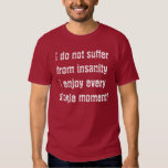 I Don't Suffer From Insanity Tee Shirts