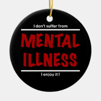 I don't suffer from Mental Illness, I enjoy it! Double-Sided Ceramic Round Christmas Ornament