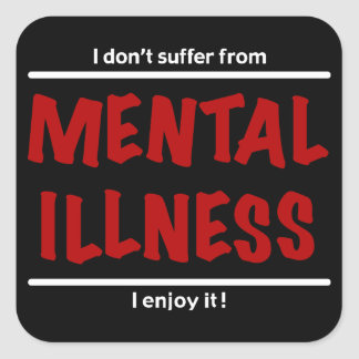 I don't suffer from Mental Illness, I enjoy it! Stickers