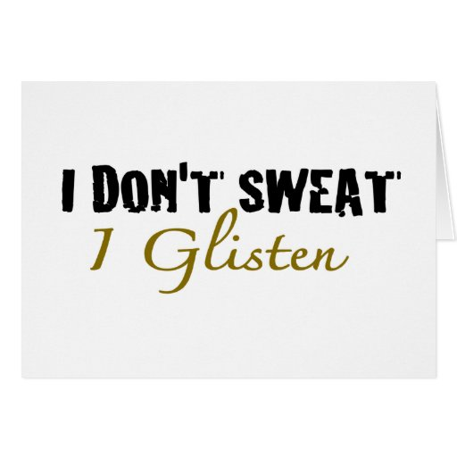 I Don'T Sweat Greeting Cards