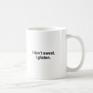 i don't sweat, i glisten t-shirt mugs