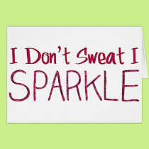 I Don't Sweat I Sparkle Card