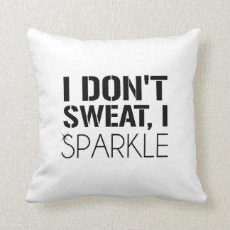I Don't Sweat, I SPARKLE Throw Pillow