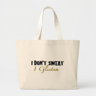 I Don'T Sweat Large Tote Bag