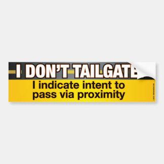 I Don't Tailgate Funny Bumpersticker Bumper Sticker