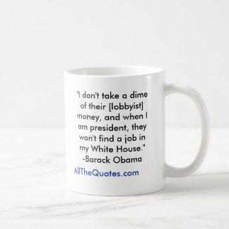 """I don't take a dime of their [lobbyist] money,... Coffee Mug"