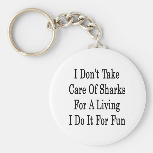 I Don't Take Care Of Sharks For A Living I Do It F Basic Round Button Keychain