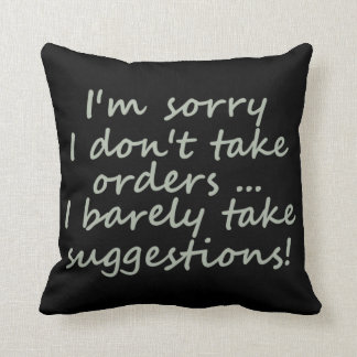 I Don't Take Orders Funny Sarcastic  Quote Throw Pillow