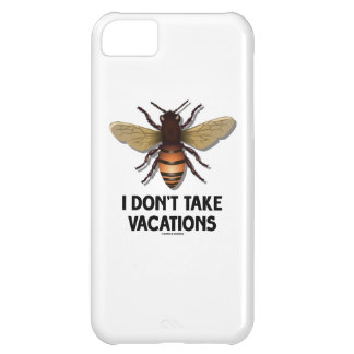 I Don't Take Vacations (Bee) Cover For iPhone 5C