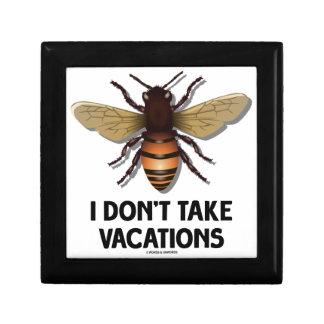 I Don't Take Vacations (Bee) Keepsake Box