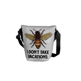 I Don't Take Vacations (Bee) Messenger Bag