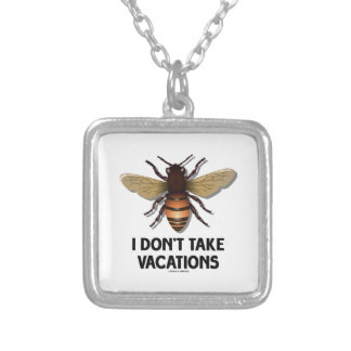 I Don't Take Vacations (Bee) Pendant