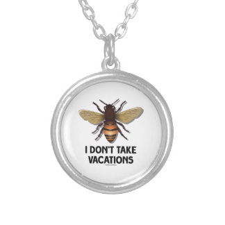 I Don't Take Vacations (Bee) Jewelry