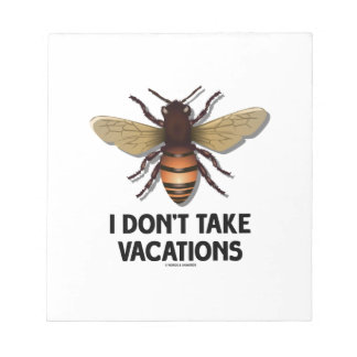 I Don't Take Vacations (Bee) Notepad