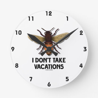 I Don't Take Vacations (Bee) Round Clock