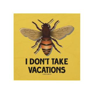 I Don't Take Vacations Honey Bee Beekeeping Humor Wood Wall Art