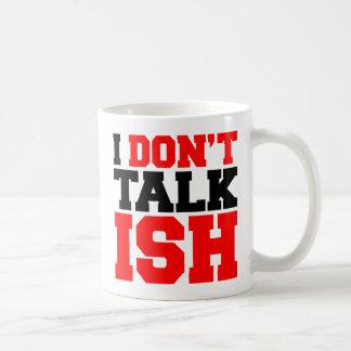 I Don't Talk ISH Coffee Mug