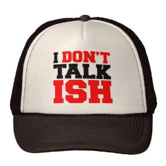 I Don't Talk ISH Trucker Hats