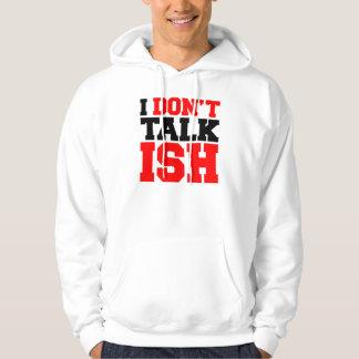 I Don't Talk ISH Hooded Pullover