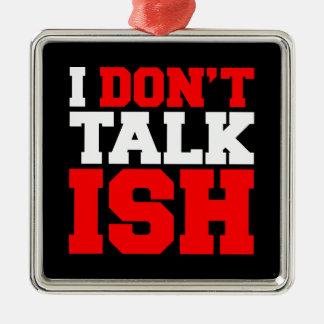 I Don't Talk ISH Christmas Tree Ornament