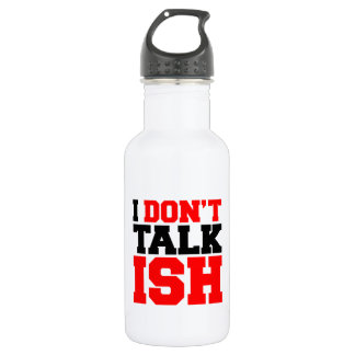 I Don't Talk ISH 18oz Water Bottle