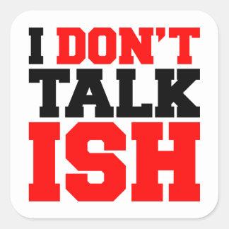 I Don't Talk ISH Square Sticker
