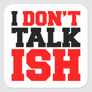 I Don't Talk ISH Square Stickers