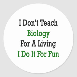 i dont teach biology for a living i do it for fun classic round sticker