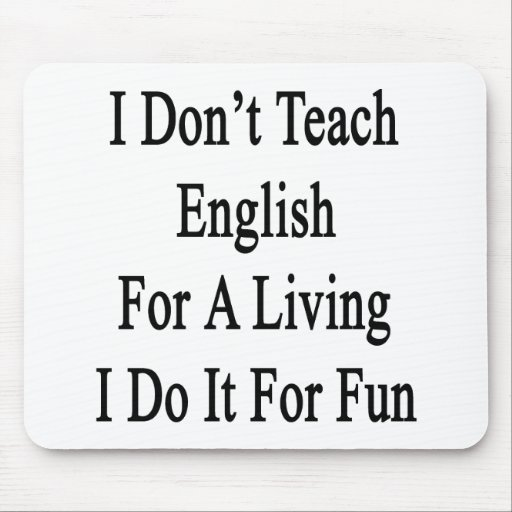 I Don't Teach English For A Living I Do It For Fun Mouse Pad