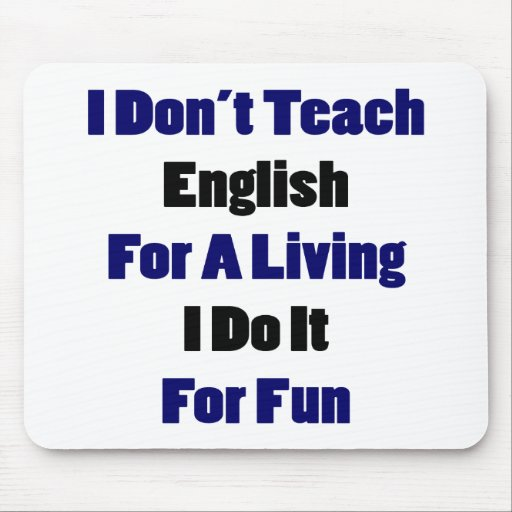 I Don't Teach English For A Living I Do It For Fun Mouse Pads