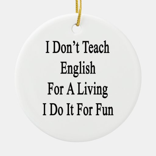 I Don't Teach English For A Living I Do It For Fun Ornament