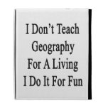 I Don't Teach Geography For A Living I Do It For F iPad Cases