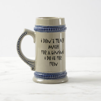 I Don't Teach Math For A Living I Do It For Fun Beer Stein