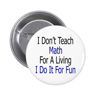 I Don't Teach Math For A Living I Do It For Fun Pinback Button