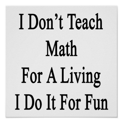 I Don't Teach Math For A Living I Do It For Fun Poster