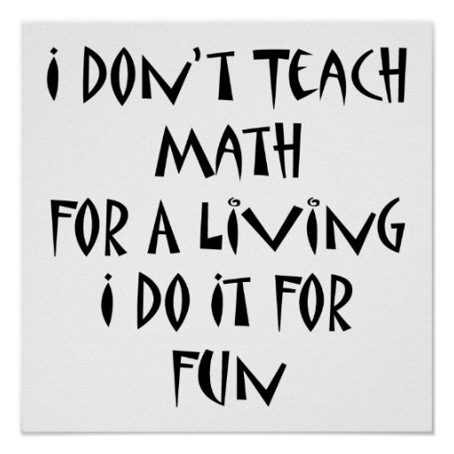 I Don't Teach Math For A Living I Do It For Fun Print