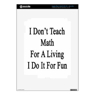 I Don't Teach Math For A Living I Do It For Fun Decals For iPad 3
