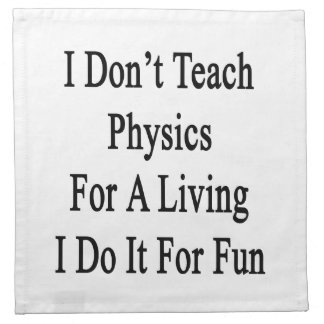 I Don't Teach Physics For A Living I Do It For Fun Printed Napkins